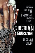 Siberian Education: Growing Up in a Criminal Underworld Cover