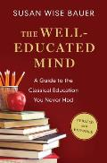 Well Educated Mind A Guide to the Classical Education You Never Had