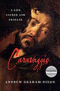 Caravaggio A Life Sacred & Profane