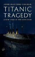 Titanic Tragedy: A New Look at the Lost Liner Cover