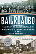 Railroaded: The Transcontinentals and the Making of Modern America Cover