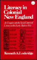 Literacy in Colonial New England an Enquiry Into the Social Context of Literacy in the Early Modern West