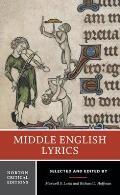 Middle English Lyrics: Authoritative Texts, Critical and Historical Backgrounds, Perspectives on Six Poems (Norton Critical Edition)