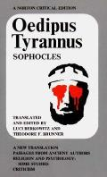 Oedipus Tyrannus: A New Translation. Passages from Ancient Authors. Religion and Psychology: Some Studies. Criticism (Norton Critical Edition)