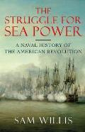 The Struggle for Sea Power: A Naval History of the American Revolution