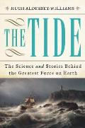 Tide The Science & Stories Behind the Greatest Force on Earth