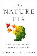 Nature Fix Why Nature Makes Us Happier Healthier & More Creative