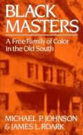 Black Masters A Free Family of Color in the Old South