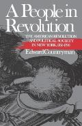 A People in Revolution: The American Revolution and Political Society in New York, 1760-1790