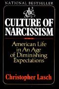Culture of Narcissism: American Life in an Age of Diminishing Expections