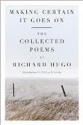 Making Certain It Goes on The Collected Poems of Richard Hugo