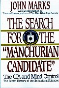 The Search for the Manchurian Candidate: The CIA and Mind Control: The Secret History of the Behavioral Sciences