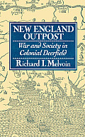 New England Outpost War & Society in Colonial Deerfield