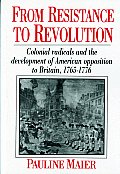 From Resistance to Revolution: Colonial Radicals and the Development of American Opposition.....