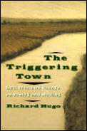 Triggering Town: Lectures and Essays on Poetry and Writing Cover