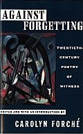 Against Forgetting: Twentieth-Century Poetry of Witness Cover