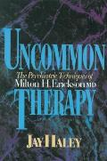 Uncommon Therapy The Psychiatric Techniques of Milton H Erickson M D