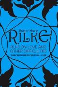 Rilke on Love & Other Difficulties Translations & Considerations of Rainer Maria Rilke