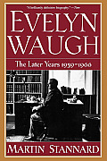 Evelyn Waugh: The Later Years 1939-1966