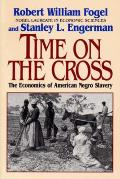Time on the Cross The Economics of American Negro Slavery