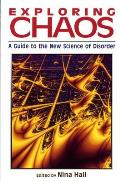 Exploring Chaos A Guide To The New Science Of