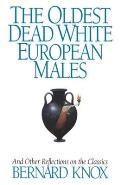 Oldest Dead White European Males: And Other Reflections on the Classics