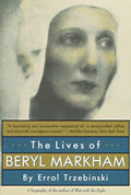The Lives of Beryl Markham: The Rise and Fall of America's Favorite Planet
