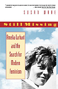 Still Missing Amelia Earhart & the Search for Modern Feminism