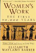 Women's Work : the First 20,000 Years : Women, Cloth, and Society in Early Times (94 Edition)