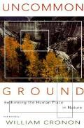 Uncommon Ground : Rethinking the Human Place in Nature (96 Edition)