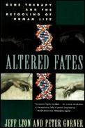 Altered Fates Gene Therapy & the Retooling of Human Life