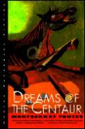 Dreams Of The Centaur