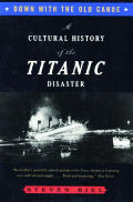 Down with the Old Canoe A Cultural History of the Titanic Disaster