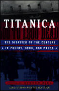 Titanica The Disaster of the Century in Poetry Song & Prose