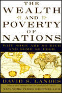 The Wealth and Poverty of Nations: Why Some Are So Rich and Some So Poor Cover