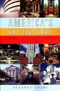 Americas Art Museums A Travelers Guide to Great Collections Large & Small