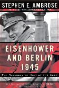 Eisenhower and Berlin, 1945: The Decision to Halt at the Elbe Cover