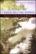 I Could Tell You Stories : Sojourns in the Land of Memory (99 Edition)