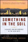 Something in the Soil Legacies & Reckonings in the New West