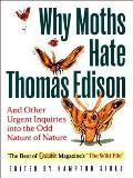 Why Moths Hate Thomas Edison: And Other Urgent Inquires Into the Odd Nature of Nature