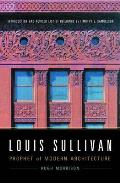 Louis Sullivan Prophet of Modern Architecture