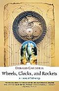 Wheels, Clocks, and Rockets : a History of Technology (95 Edition)