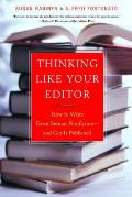 Thinking like Your Editor: How to Write Great Serious Nonfiction -- and Get It Published