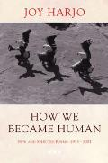 How We Became Human : New and Selected Poems 1975-2001 (02 Edition)