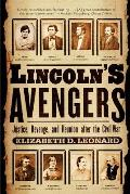 Lincoln's Avengers : Justice, Revenge, and Reunion After the Civil War (04 Edition)
