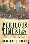 Perilous Times : Free Speech in Wartime : From the Sedition Act of 1798 To the War on Terrorism (04 Edition)