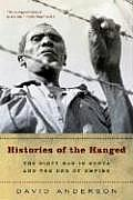 Histories of the Hanged The Dirty War in Kenya & the End of Empire