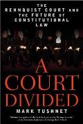 Court Divided The Rehnquist Court & the Future of Constitutional Law