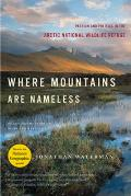 Where Mountains Are Nameless: Passion and Politics in the Arctic Wildlife Refuge