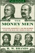 Money Men Capitalism Democracy & the Hundred Years War Over the American Dollar